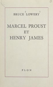 Bruce Lowery - Marcel Proust et Henry James - Une confrontation.