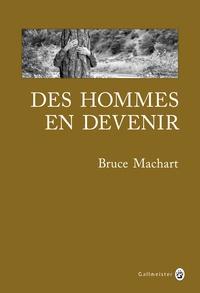 Bruce Machart - Des hommes en devenir.
