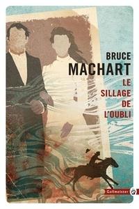 Bruce Machart - Le sillage de l'oubli.