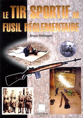 Bruce Malingue - Le tir sportif au fusil réglementaire.