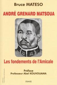 Bruce Mateso - André Grenard Matsoua : les fondements de l'Amicale.