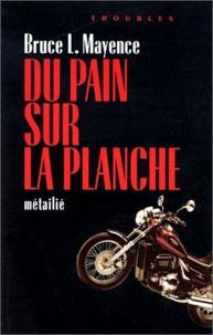 Bruce Mayence - Du pain sur la planche.