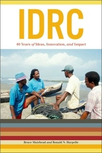 Bruce Muirhead et Ronald N. Harpelle - IDRC - 40 Years of Ideas, Innovation, and Impact.