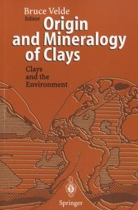 Bruce Velde - Origin and Mineralogy of Clays.