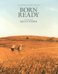 Bruce Weber - Born Ready - All-American Volume Thirteen.