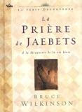 Bruce Wilkinson - La prière de Jaebets - A la découverte de la vie bénie.