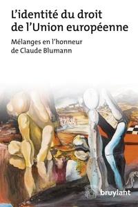 L'identité du droit de l'Union européenne- Mélanges en l'honneur de Claude Blumann - Brunessen Bertrand |