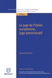 Brunessen Bertrand - Le juge de l'Union européenne, juge administratif.
