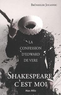 Brunhilde Jouannic - Shakespeare, c'est moi - La confession d'Edward de Vere.