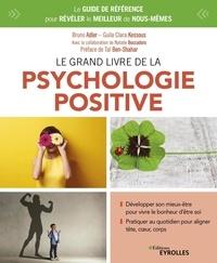 Bruno Adler et Guila Clara Kessous - Le grand livre de la psychologie positive - Le guide de référence pour révéler le meilleur de nous-mêmes.