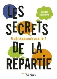 Bruno Adler et Stéphane Krief - Les secrets de la repartie - Et si je répondais du tac au tac ?.