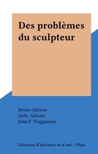 Bruno Adriani et Sadie Adriani - Des problèmes du sculpteur.