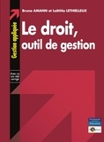 Bruno Amann et Laëtitia Lethielleux - Le droit - Outil de gestion.