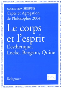 Bruno Ambroise et Bernard Barsotti - Le corps et l'esprit - L'esthétique Locke, Bergson, Quine, Capes et Agrégation de Philosophie 2004.