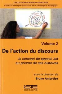 Bruno Ambroise - Les concepts fondateurs de la philosophie du langage Tome : De l'action du discours - Le concept de speech art au prisme de ses histoires.