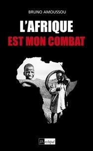 Bruno Amoussou - L Afrique est mon combat.
