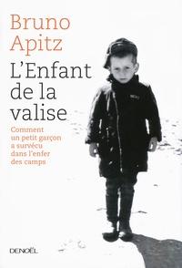 Bruno Apitz - L'enfant de la valise - Comment un petit garçon a survécu à l'enfer de Buchenwald.