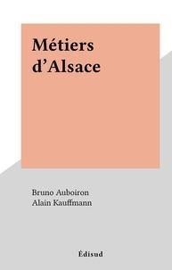 Bruno Auboiron et Alain Kauffmann - Métiers d'Alsace.