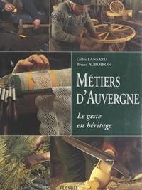 Bruno Auboiron et Gilles Lansard - Métiers d'Auvergne.