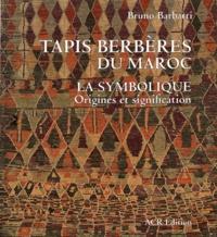 Bruno Barbatti - Tapis berbères du Maroc - La symbolique, origines et signification.