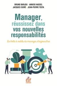 Bruno Barjou et Annick Haegel - Manager, réussissez dans vos nouvelles responsabilités - La boîte à outils du manager d'aujourd'hui.