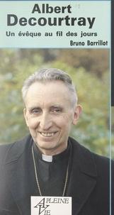 Bruno Barrillot - Albert Decourtray - Un évêque au fil des jours.
