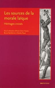 Bruno Barthelmé et Anne-Claire Husser - Les sources de la morale laïque - Héritages croisés.
