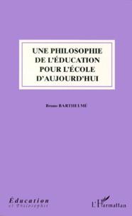 Bruno Barthelmé - Une philosophie de l'éducation pour l'école d'aujourd'hui.