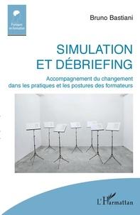 Bruno Bastiani - Simulation et débriefing - Accompagnement du changement dans les pratiques et les postures des formateurs.