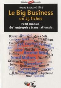 Bruno Bauraind - Le Big Business en 25 fiches - Petit manuel de l'entreprise transnationale.