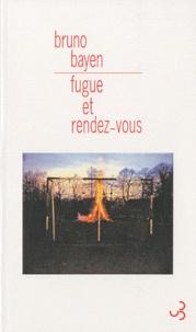 Bruno Bayen - Fugue et rendez-vous.