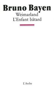 Bruno Bayen - Weimarland. L'enfant bâtard.