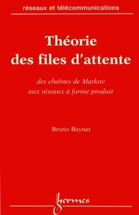 Bruno Baynat - Théorie des files d'attente - Des chaînes de Markov aux réseaux à forme produit.