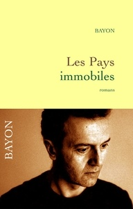 Bruno Bayon - Les pays immobiles.