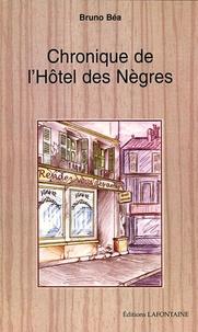 Bruno Béa - Chroniques de l'hôtel des nègres.