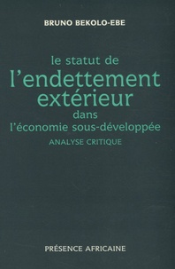 Bruno Bekolo-Ebe - Le statut de l'endettement extérieur dans l'économie sous-développée - Analyse critique.