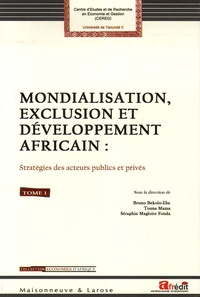 Bruno Bekolo-Ebe et Touna Mama - Mondialisation, exclusion et développement africain : Stratégies des acteurs publics et privés - Tome 1, Mondialisation, réformes économiques et développement durable.