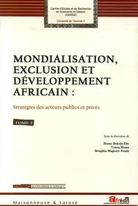 Bruno Bekolo-Ebe et Touna Mama - Mondialisation, exclusion et développement africain : Stratégies des acteurs publics et privés - Tome 2, Investissement privé, rôle des PME et action de l'Etat.