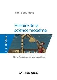 Bruno Belhoste - Histoire de la science moderne - De la Renaissance aux Lumières.