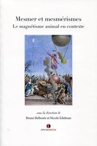 Bruno Belhoste et Nicole Edelman - Mesmer et mesmérismes - Le magnétisme animal en contexte.