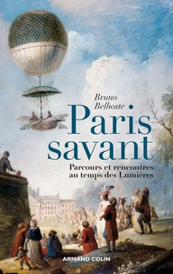 Bruno Belhoste - Paris savant - Parcours et rencontres au temps des Lumières.