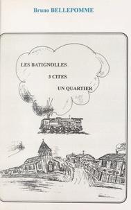 Bruno Bellepomme et Yvon Rousseau - Les Batignolles : 3 cités, un quartier.