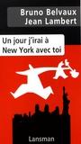 Bruno Belvaux et Jean Lambert - Un jour j'irai à New York avec toi.
