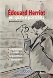 Bruno Benoît - Edouard Herriot en quatre portraits - Le Lyonnais, l'humaniste, le politique et l'européen.