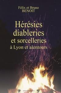 Bruno Benoît et Félix Benoit - Hérésies, diableries et sorcelleries à Lyon et sa région.