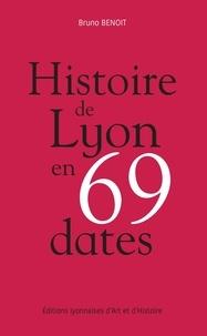 Bruno Benoît - Histoire de Lyon en 69 dates.