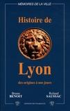 Bruno Benoît et Roland Saussac - Histoire de Lyon.