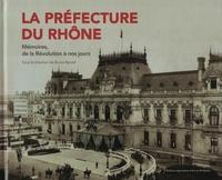 Bruno Benoît - La préfecture du Rhône - Mémoires, de la Révolution à nos jours.