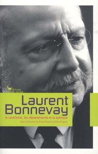 Bruno Benoît et Gilles Vergnon - Laurent Bonnevay - Le centrisme, les départements et la politique.