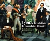 Bruno Benoît et Roland Saussac - Lyon, la Révolution, le Consulat et l'Empire.